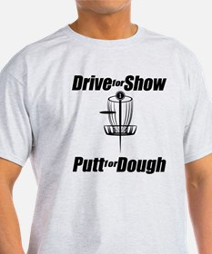 Drive For Show Putt For Dough T-Shirt
