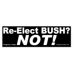 Re-Elect Bush? Not! Bumper Bumper Sticker