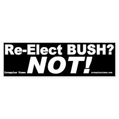 Re-Elect Bush? Not! Bumper Bumper Sticker