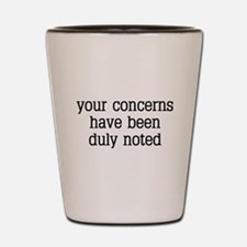 """Your Concerns"" Shot Glass"