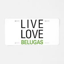 Live Love Belugas Aluminum License Plate