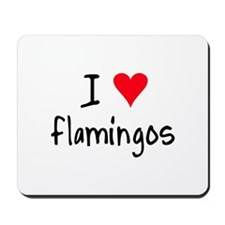 I LOVE Flamingos Mousepad