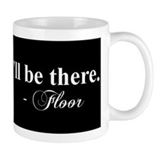 """""""If you fall, I'll be there"""" -Floor Mug"""