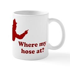 Where My Hose At Mug