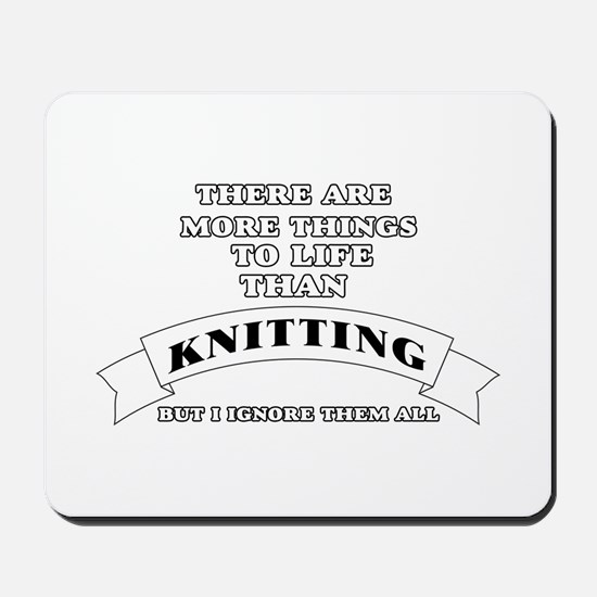 There Are More Things In Life Than Knitt Mousepad