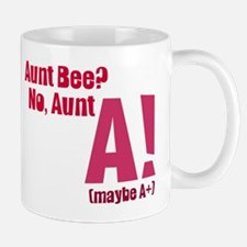 Aunt Bee? No Aunt A or A+ Mug