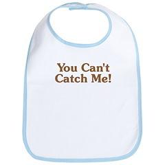 You Can't Catch Me Bib