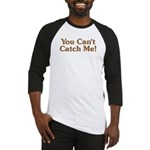 You Can't Catch Me Baseball Jersey