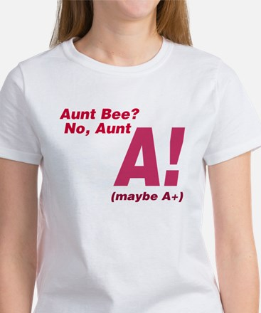 Aunt Bee? No Aunt A or A+ Women's T-Shirt