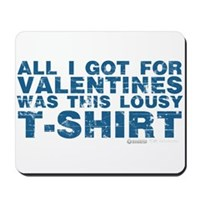 Lousy Valentines Day T-Shirt Mousepad