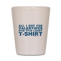 Lousy Valentines Day T-Shirt Shot Glass