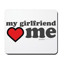 My Girlfriend Loves Me Mousepad