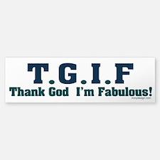 TGIF Thank God I'm Fabulous Bumper Bumper Sticker