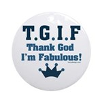 TGIF Thank God I'm Fabulous Ornament (Round)