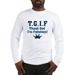 TGIF Thank God I'm Fabulous Long Sleeve T-Shirt