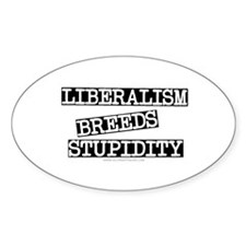 Liberalism Breeds Stupidity Oval Decal