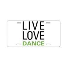 Live Love Dance Aluminum License Plate