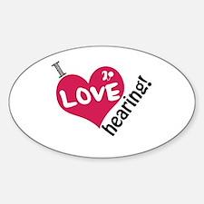 I love hearing! Sticker (Oval)