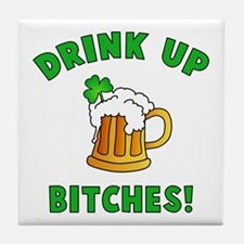 Drink Up Bitches! Tile Coaster