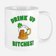 Drink Up Bitches! Mug