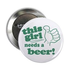 "This Girl Needs a Beer 2.25"" Button"