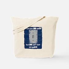 I can turn you off! Tote Bag