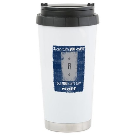 I can turn you off! Stainless Steel Travel Mug