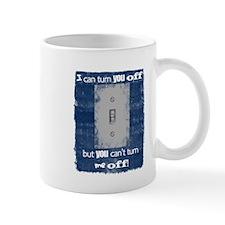 I can turn you off! Mug