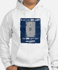 I can turn you off! Hoodie