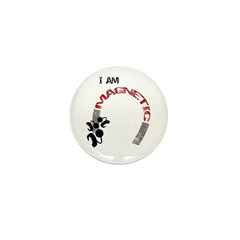 I am magnetic! Mini Button (10 pack)