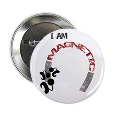 "I am magnetic! 2.25"" Button"