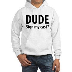 Dude Sign My Cast? Hoodie