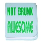 Not Drunk Awesome(green) baby blanket