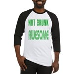 Not Drunk Awesome(green) Baseball Jersey