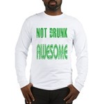 Not Drunk Awesome(green) Long Sleeve T-Shirt