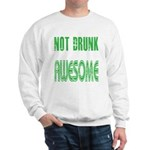 Not Drunk Awesome(green) Sweatshirt