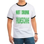 Not Drunk Awesome(green) Ringer T