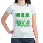 Not Drunk Awesome(green) Jr. Ringer T-Shirt