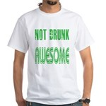 Not Drunk Awesome(green) White T-Shirt