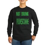 Not Drunk Awesome(green) Long Sleeve Dark T-Shirt