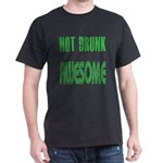 Not Drunk Awesome(green) Dark T-Shirt
