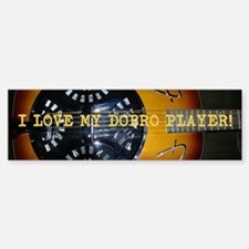 I love my dobro player Bumper Bumper Sticker