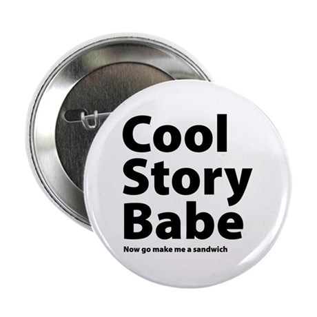 """Cool Story Babe 2.25"""" Button"""