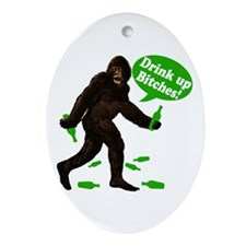 Drink Up Bitches Bigfoot Ornament (Oval)
