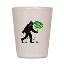 Drink Up Bitches Bigfoot Shot Glass