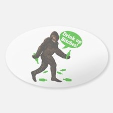 Drink Up Bitches Bigfoot Sticker (Oval)
