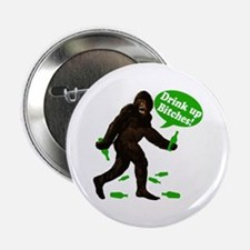 "Drink Up Bitches Bigfoot 2.25"" Button"
