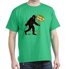 Drink Up Bitches Bigfoot T-Shirt
