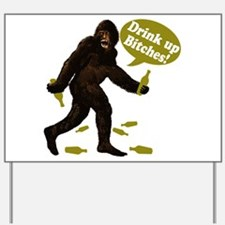 Drink Up Bitches Bigfoot Yard Sign