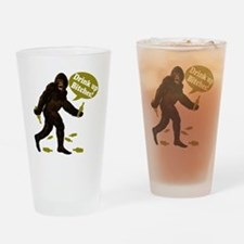 Drink Up Bitches Bigfoot Drinking Glass
